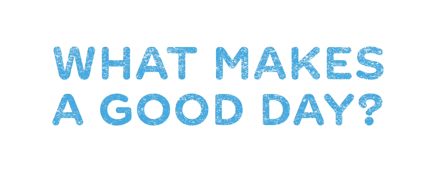 What makes a good day?
