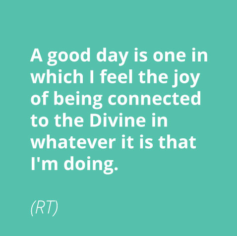 i feel the joy of being connected to the Divine in whatever it is that I'm doing.